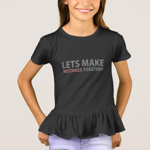 Lets Make Mistakes Together Girls' Ruffle T-Shirt
