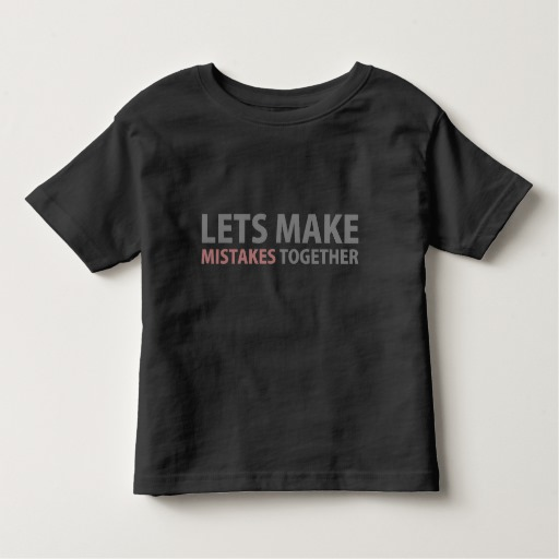 Lets Make Mistakes Together Toddler Fine Jersey T-Shirt