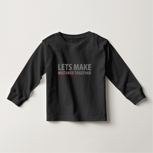Lets Make Mistakes Together Toddler Long Sleeve T-Shirt
