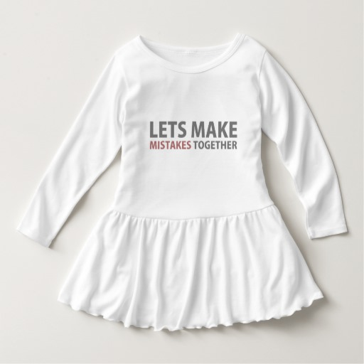 Lets Make Mistakes Together Toddler Ruffle Dress