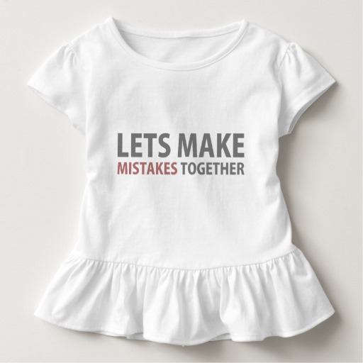 Lets Make Mistakes Together Toddler Ruffle Tee