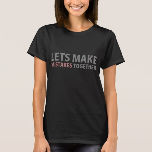 Lets Make Mistakes Together Women's Basic T-Shirt