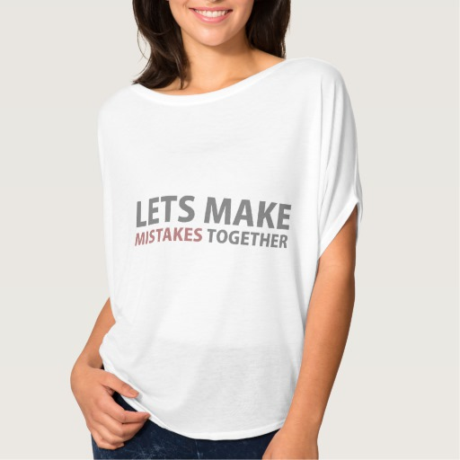 Lets Make Mistakes Together Women's Bella+Canvas Flowy Circle Top