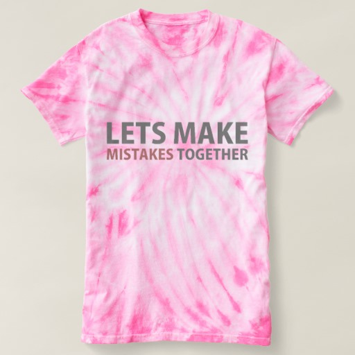 Lets Make Mistakes Together Women's Cyclone Tie-Dye T-Shirt