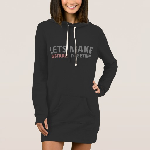 Lets Make Mistakes Together Women's Hoodie Dress
