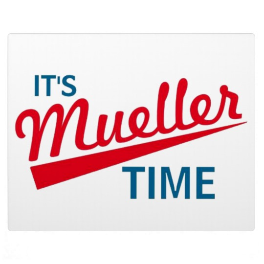 It's Mueller Time Plaque