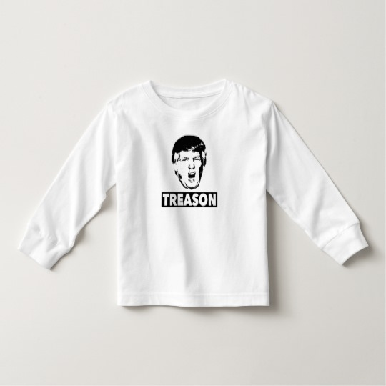 Trump Treason Toddler Long Sleeve T-Shirt