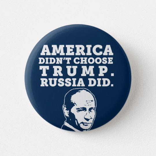 Russia Chose Trump Round Button
