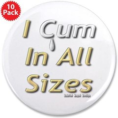 "I Cum in All Sizes 3.5"" Button (10 pack)"
