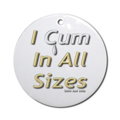 I Cum in All Sizes Ornament (Round)