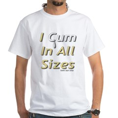 I Cum in All Sizes White T-shirt