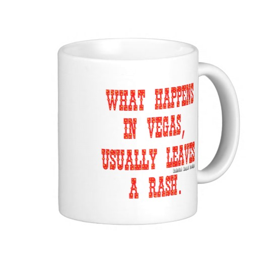 What Happens in Vegas, Usually Leaves a Rash. Classic White Mug