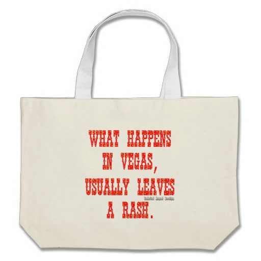 What Happens in Vegas, Usually Leaves a Rash. Jumbo Tote