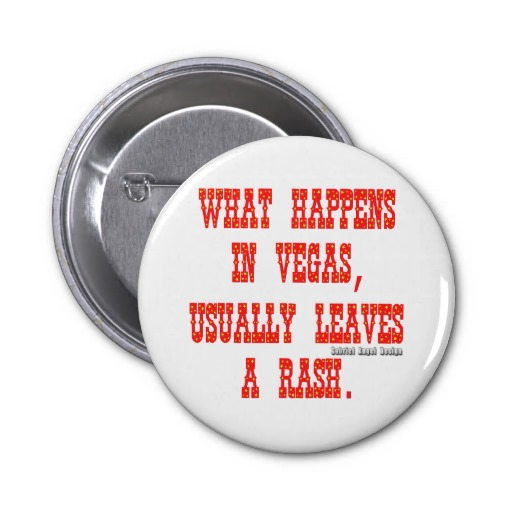What Happens in Vegas, Usually Leaves a Rash Buttons