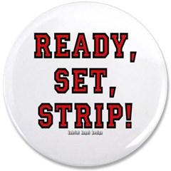 """Ready, Set, Strip! 3.5"""" Button"""