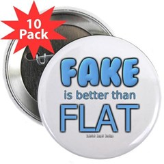 """Fake is Better Than Flat 2.25"""" Button (10 pack)"""