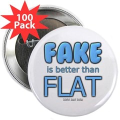 """Fake is Better Than Flat 2.25"""" Button (100 pack)"""