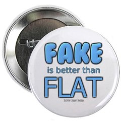 """Fake is Better Than Flat 2.25"""" Button"""