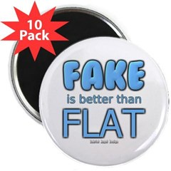 """Fake is Better Than Flat 2.25"""" Magnet (10 pack)"""
