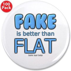 """Fake is Better Than Flat 3.5"""" Button (100 pack)"""