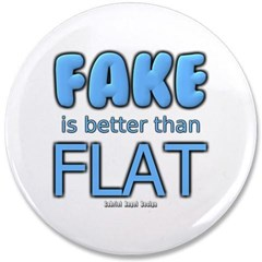"""Fake is Better Than Flat 3.5"""" Button"""