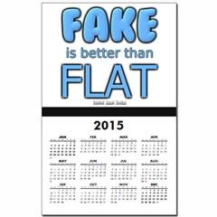 Fake is Better Than Flat Calendar Print