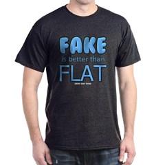 Fake is Better Than Flat Dark T-shirt