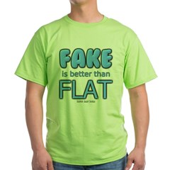 Fake is Better Than Flat Green T-Shirt