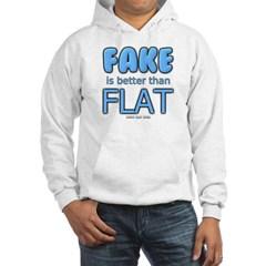 Fake is Better Than Flat Hooded Sweatshirt