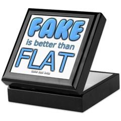 Fake is Better Than Flat Keepsake Box