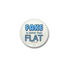 Fake is Better Than Flat Mini Button