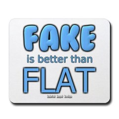 Fake is Better Than Flat Mousepad