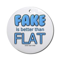 Fake is Better Than Flat Ornament (Round)