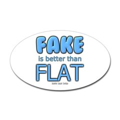 Fake is Better Than Flat Oval Decal