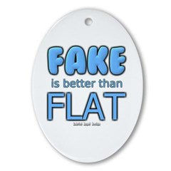Fake is Better Than Flat Oval Ornament