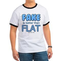 Fake is Better Than Flat Ringer T-Shirt