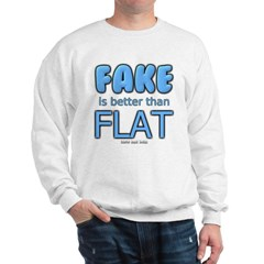 Fake is Better Than Flat Sweatshirt