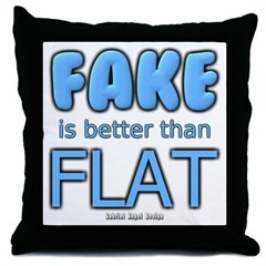Fake is Better Than Flat Throw Pillow
