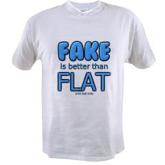 Fake is Better Than Flat Value T-shirt