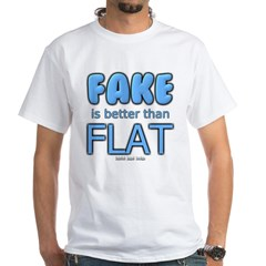 Fake is Better Than Flat White T-Shirt