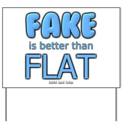 Fake is Better Than Flat Yard Sign