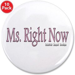 "Ms. Right Now 3.5"" Button (10 pack)"