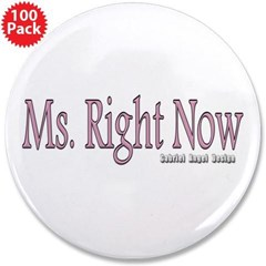 "Ms. Right Now 3.5"" Button (100 pack)"