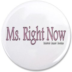 "Ms. Right Now 3.5"" Button"