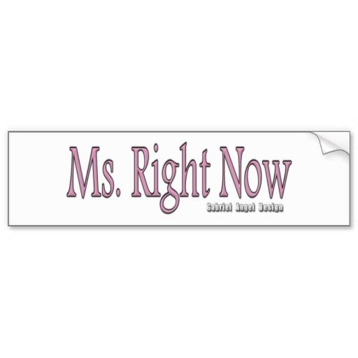 Ms. Right Now Bumper Sticker