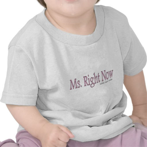 Ms. Right Now Infant T-Shirt