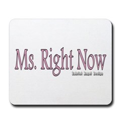 Ms. Right Now Mousepad