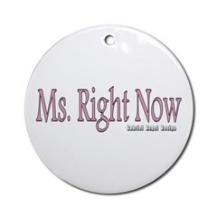 Ms. Right Now Ornament (Round)