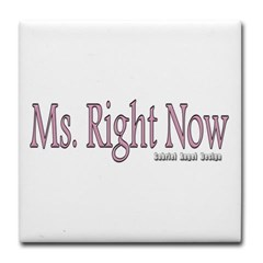 Ms. Right Now Tile Coaster