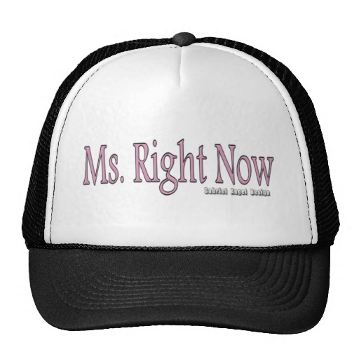 Ms. Right Now Trucker Hat